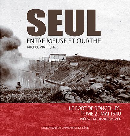 Seul entre Meuse et Ourthe Le Fort de Boncelles - Tome 2 : Mai 1940