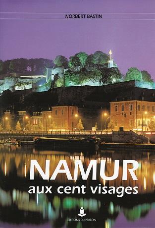 Namur aux cent visages (fr.) (réédition - 1re éd. 1991)
