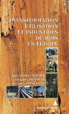 Transformation, utilisation et industries du bois en Europe