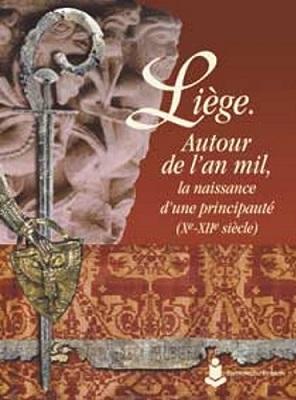 Liège. Autour de l'an mil, la naissance d'une principauté