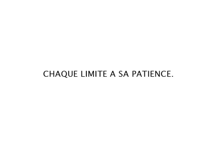 Chaque limite a sa patience