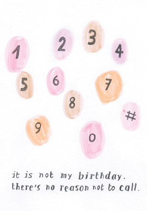 It is not my birthday. There's no reason not to call